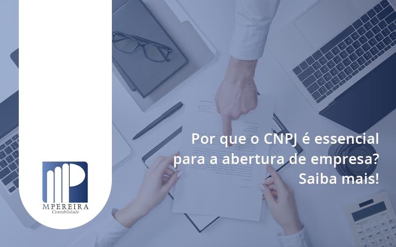 Por Que O Cnpj é Essencial Para A Abertura De Empresa M Pereira - M.PEREIRA Contabilidade