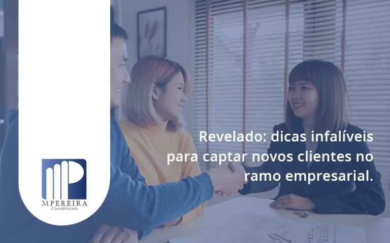 Dicas Infalíveis Para Captar Novos Clientes No Ramo Empresarial. M Pereira - M.PEREIRA Contabilidade