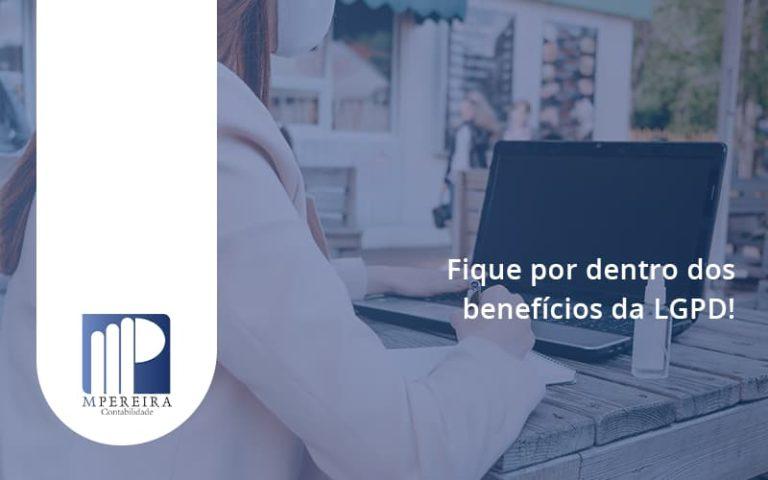 Fique Por Dentro Dos Beneficios Da Lgpd M Pereira - M.PEREIRA Contabilidade