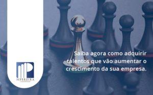 Saiba Agora Como Adquirir Talentos Que Vao M Pereira - M.PEREIRA Contabilidade